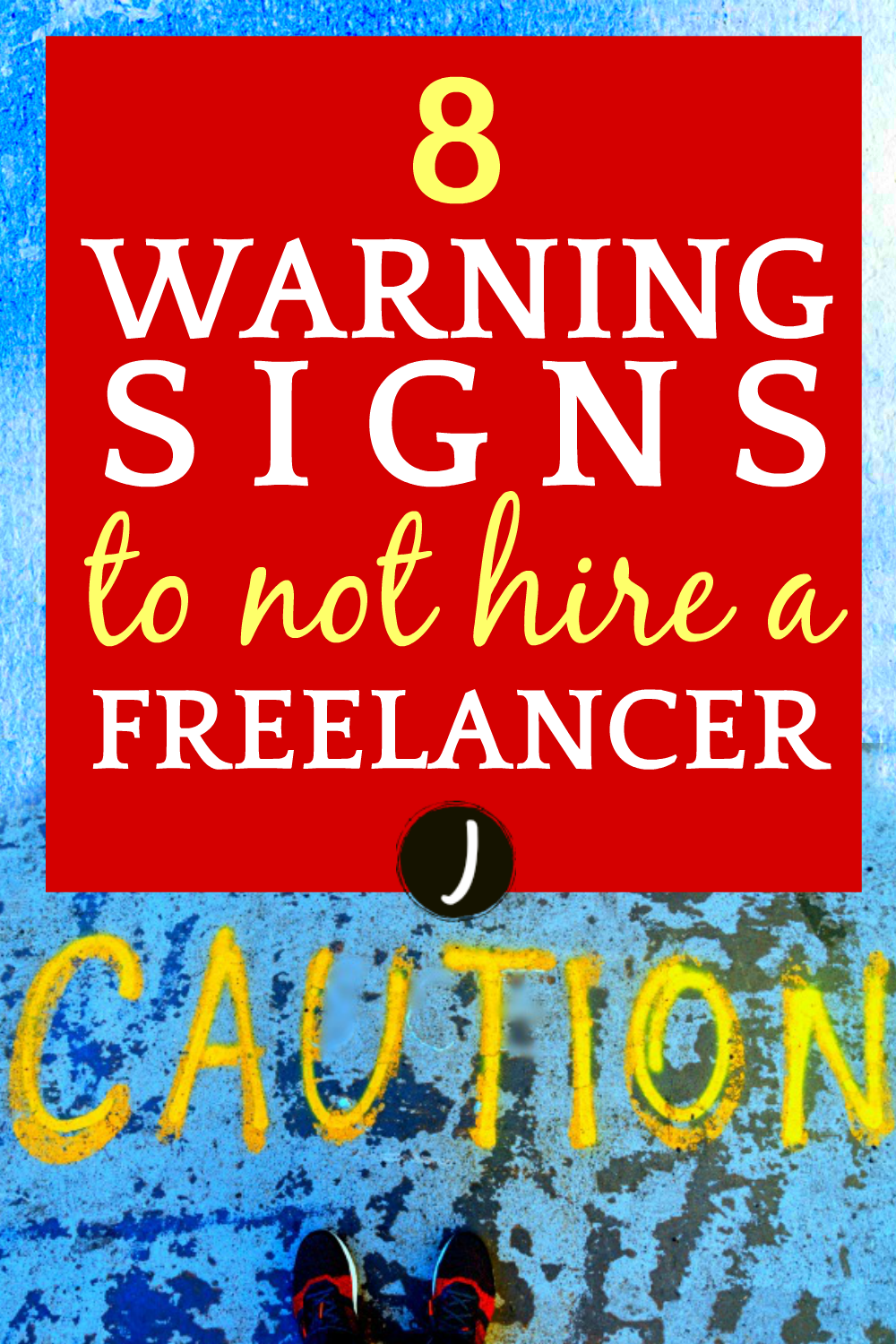 8 Warning Signs To NOT Hire A Freelancer